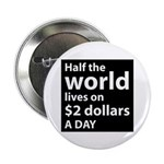 "Half the WORLD lives on $2 do 2.25"" Button (10 pac"