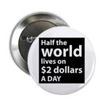 Half the WORLD lives on $2 do Button