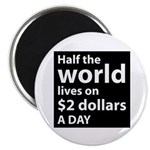 "Half the WORLD lives on $2 do 2.25"" Magnet (10 pac"