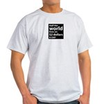 Half the WORLD lives on $2 do Ash Grey T-Shirt