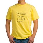 Whiskey Tango Foxtrot Over? Yellow T-Shirt