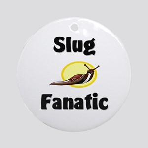 Slug Fanatic Ornament (Round)