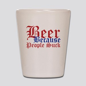 Beer Because People Suck Shot Glass