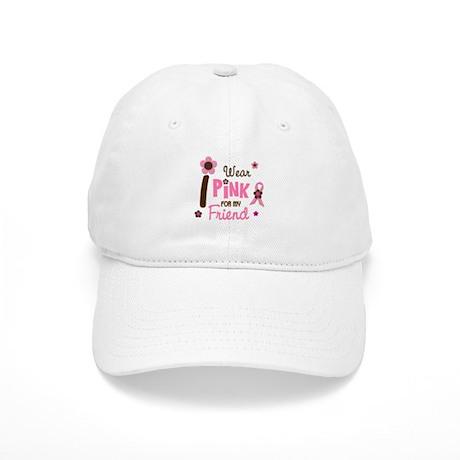 I Wear Pink For My Friend 12 Cap