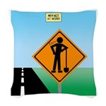 Men Not at Work Sign Woven Throw Pillow
