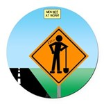 Men Not at Work Sign Round Car Magnet