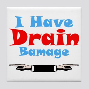 I Have Drain Bamage Tile Coaster