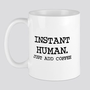 Instant Human. Just add Coffe Mug