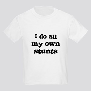 I do all my own stunts Kids T-Shirt