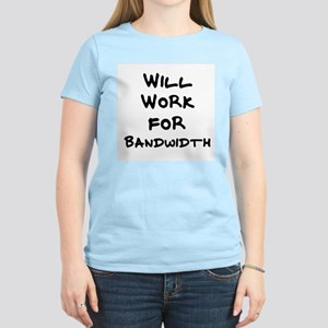 Will Work for Bandwidth Women's Pink T-Shirt