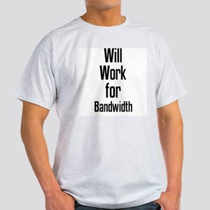Will Work for Bandwidth Ash Grey T-Shirt