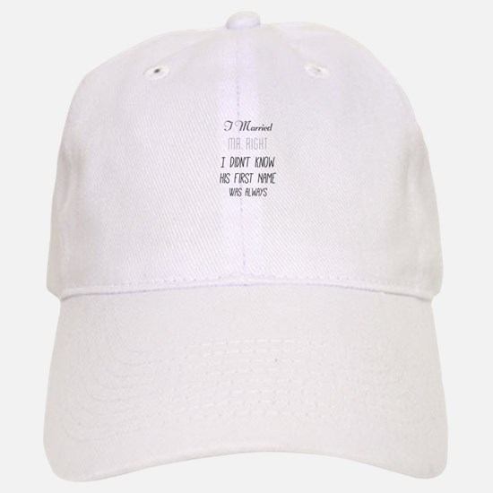 I Married Mr. Right. I Didn't Know His First N Baseball Baseball Cap