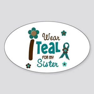 I Wear Teal For My Sister 12 Oval Sticker