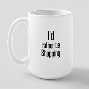 I'd rather be Shopping Large Mug