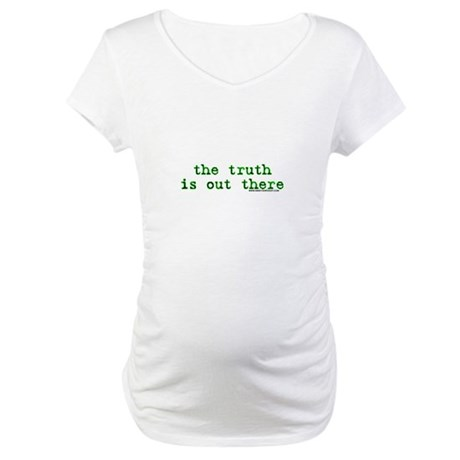 The Truth Is Out There Maternity T-Shirt