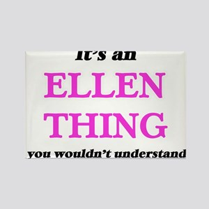 It's an Ellen thing, you wouldn't Magnets
