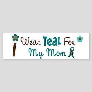 I Wear Teal For My Mom 12 Bumper Sticker
