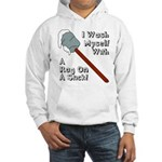 I Wash Myself With A Rag On A Hooded Sweatshirt