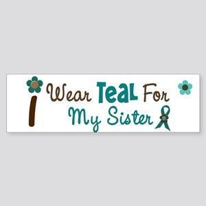 I Wear Teal For My Sister 12 Bumper Sticker