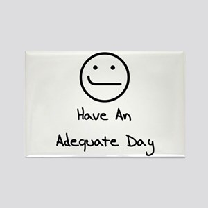 Have An Adequate Day Rectangle Magnet