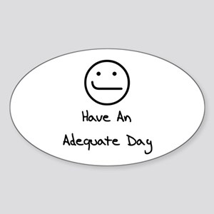 Have An Adequate Day Oval Sticker