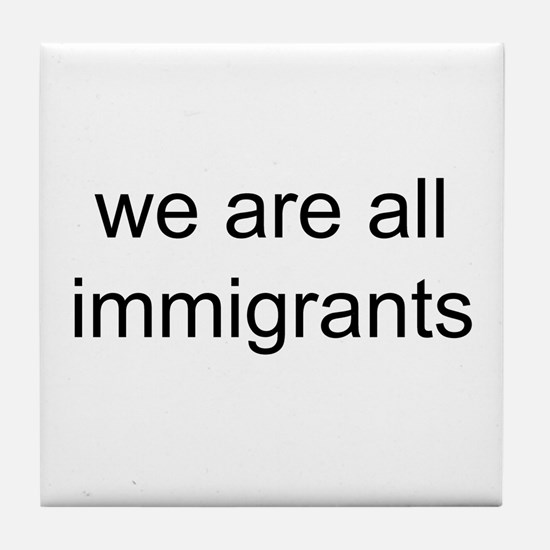 we are all immigrants Tile Coaster
