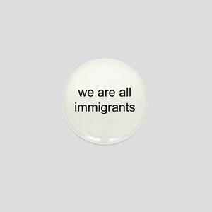we are all immigrants Mini Button