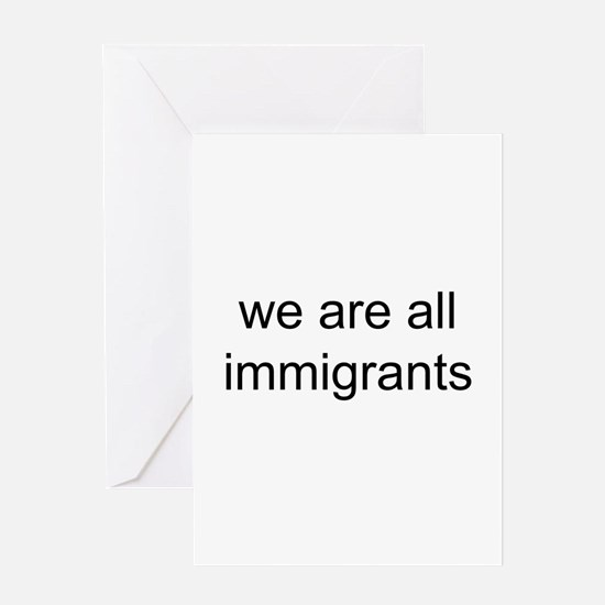 we are all immigrants Greeting Card