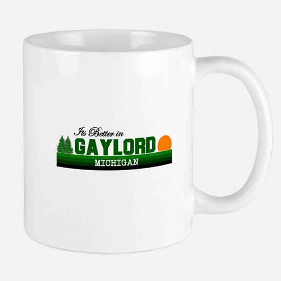 Its Better in Gaylord, Michig Mug