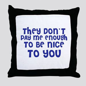 They don't pay me enough to b Throw Pillow