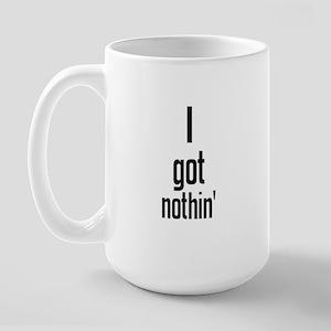 I got nothin' Large Mug