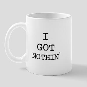 I got nothin' Mug