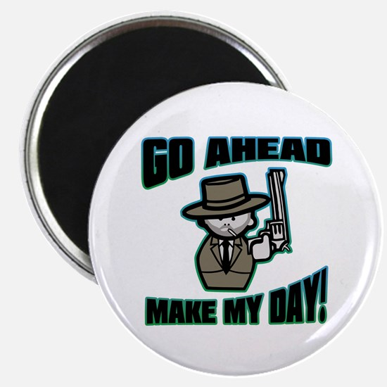 Go Ahead, Make My Day! Magnet