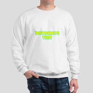 Dissociate This Sweatshirt