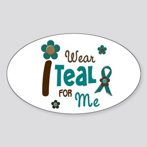 I Wear Teal For ME 12 Oval Sticker