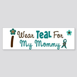 I Wear Teal For My Mommy 12 Bumper Sticker
