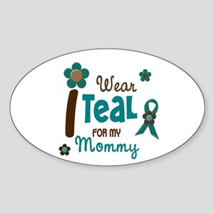 I Wear Teal For My Mommy 12 Oval Sticker
