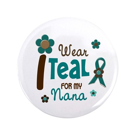 """I Wear Teal For My Nana 12 3.5"""" Button (100 pack)"""