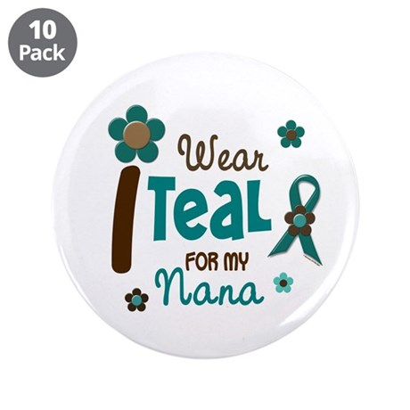 """I Wear Teal For My Nana 12 3.5"""" Button (10 pack)"""