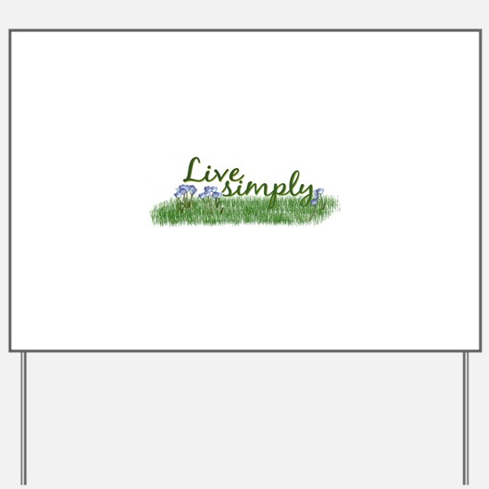 Live Simply (Flowers) Yard Sign