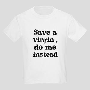 Save a virgin, do me instead Kids T-Shirt