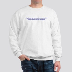 IM doesn't mean Instant Message Sweatshirt