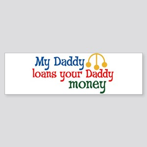 My Daddy loans your Daddy money Bumper Sticker