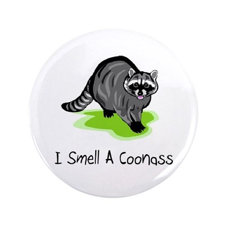 """I Smell A CoonAss 3.5"""" Button (100 pack)"""