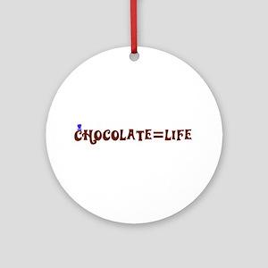 Chocolate=Life Ornament (Round)