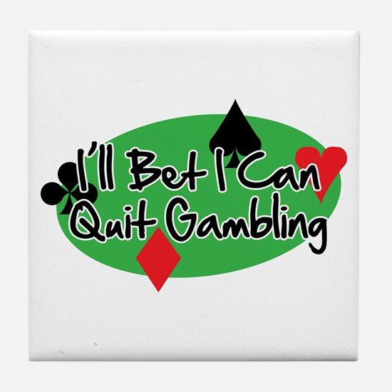 Ill Bet I Can Quit Gambling Tile Coaster