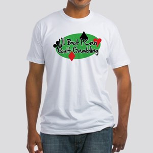 I'll Bet I Can Quit Gambling Fitted T-Shirt