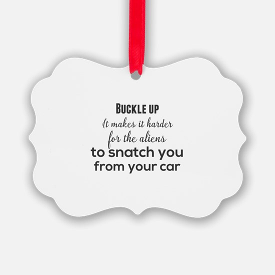 Buckle up. It makes it harder for Ornament