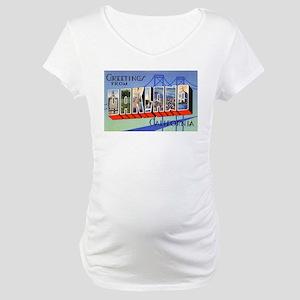 Oakland California Greetings Maternity T-Shirt
