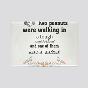 Two peanuts were walking in a tough neighb Magnets